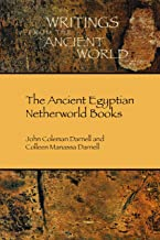The Ancient Egyptian Netherworld Books (Writings from the Ancient World Book 39)
