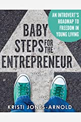 Baby Steps for the Entrepreneur: An Introvert's Roadmap to Freedom in Young Living Kindle Edition