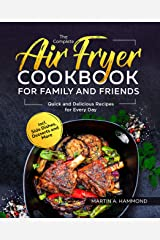 The Complete Air Fryer Cookbook for Family and Friends: Quick and Delicious Recipes for Every Day incl. Side Dishes, Desserts and More (English Edition) Format Kindle
