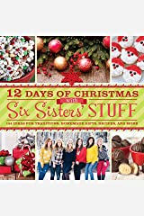12 Days of Christmas With Six Sisters' Stuff: Recipes, Traditions, Homemade Gifts, and So Much More: 144 Ideas for Traditions, Homemade Gifts, Recipes, and More Paperback