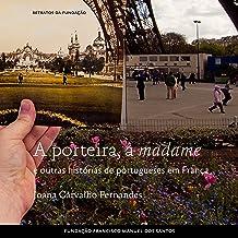 A Porteira, a madame e outras histórias de portugueses em França [Portuguese Edition]