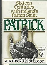 Patrick: Sixteen Centuries With Ireland's Patron Saint