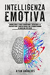 Intelligenza Emotiva: Domina ansia e stress aumentando l'autostima e la positività con 7 semplici regole che ti permetteranno di avere una vita felice (Italian Edition) Format Kindle