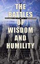 The Battles of Wisdom and Humility: Literary Institutions of Christian Religion: The Age of Reason, As a Man Thinketh, The...
