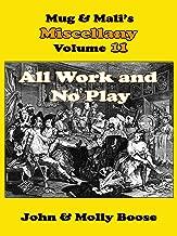 Mug & Mali's Miscellany, Volume 11: All Work and No Play