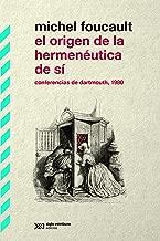 El origen de la hermenéutica de sí: Conferencias de Dartmouth, 1980 (Biblioteca Clásica de Siglo Veintiuno) (Spanish Edition)