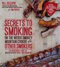 Secrets to Smoking on the Weber Smokey Mountain Cooker and Other Smokers: An Independent Guide with Master Recipes from a ...