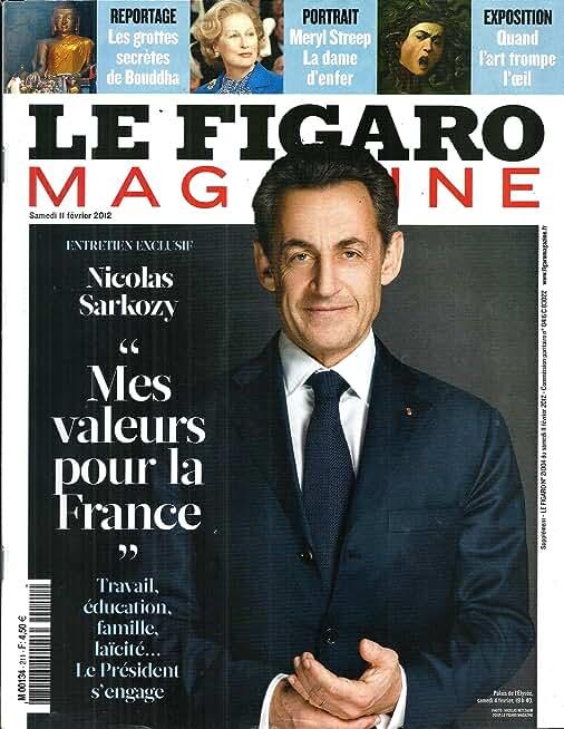 """LE FIGARO MAGAZINE N°21004 11 FEVRIER 2012 SARKOZY """"MES VALEURS POUR LA FRANCE""""/ EN THAILANDE, DANS LE SECRET DES GROTTES DE BOUDDHA/EVASION: MONTANA, VOYAGE AU PAYS/ CLAUDE HAGEGE"""