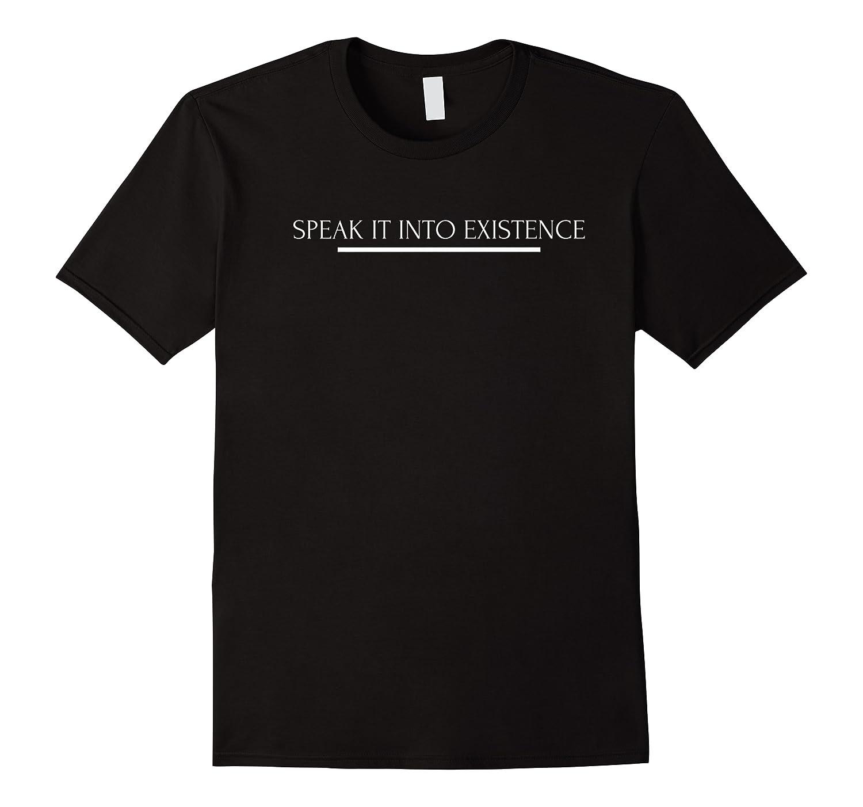 Speak It Into Existence  Inspirational Shirts