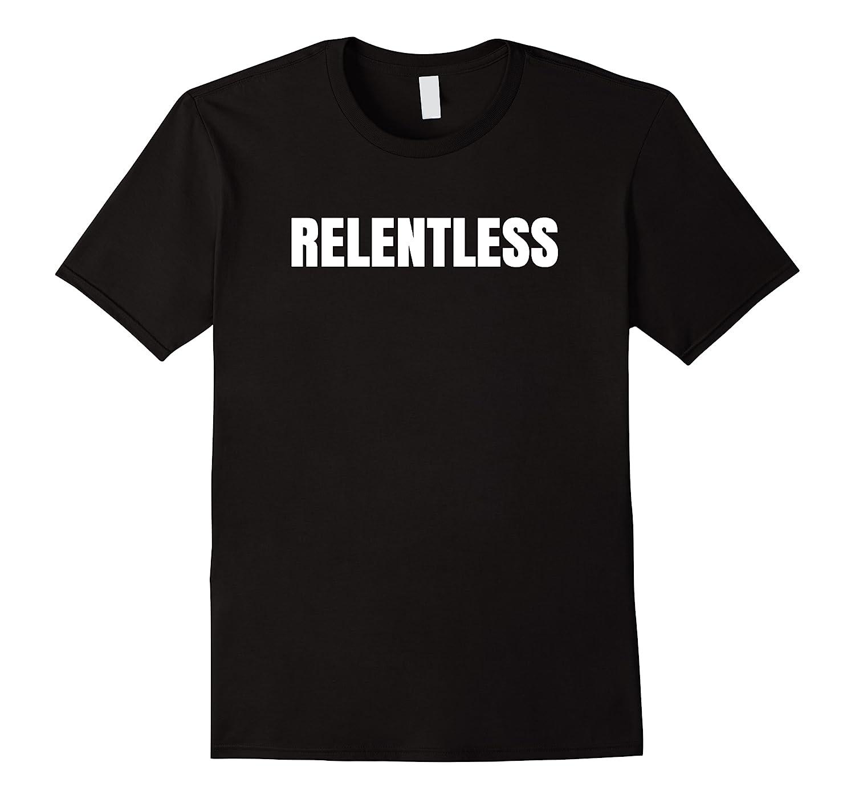 Relentless T-shirt Motivation Shirt