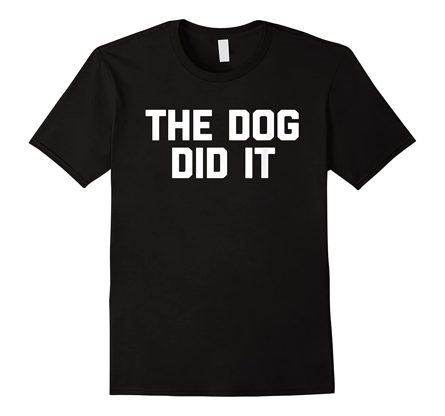 The Dog Did It Funny Dog Dogs Funny Saying Shirts
