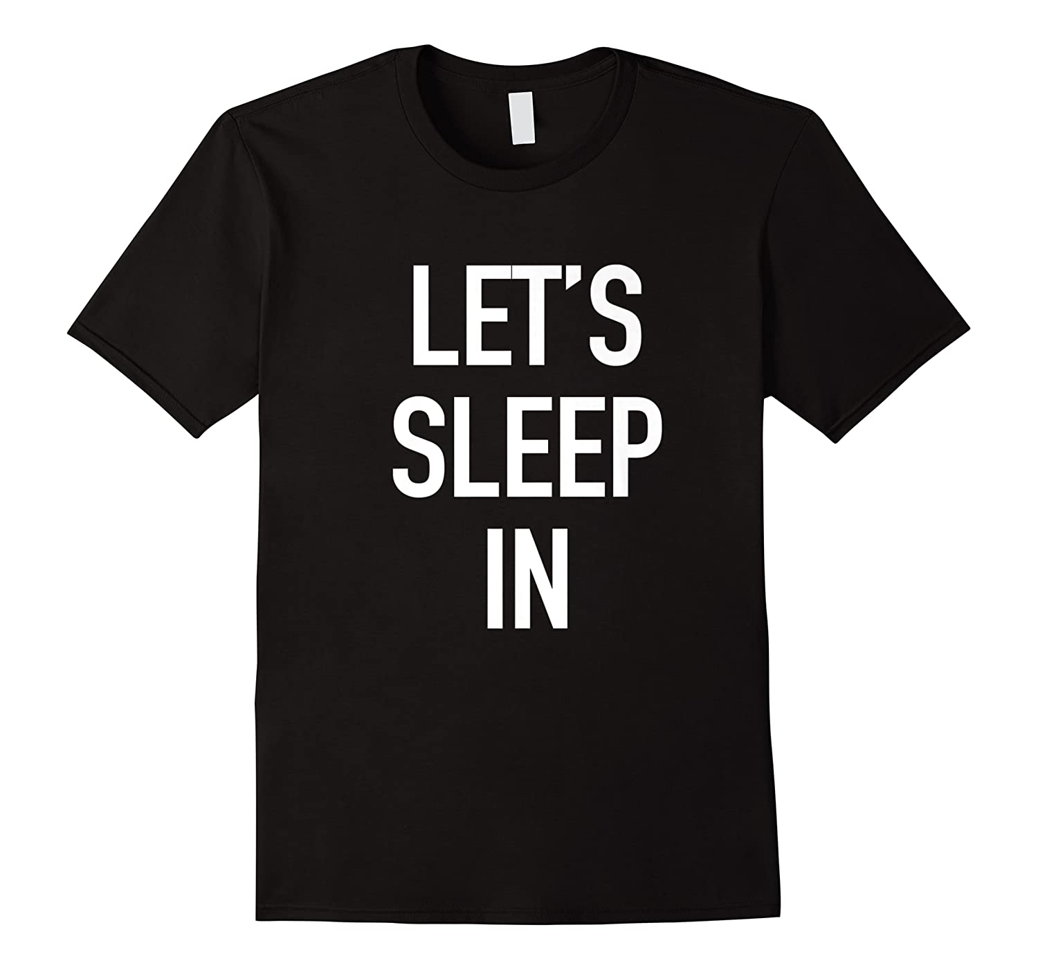 Lets Sleep In - Funny Lazy Day Pajama Quote T-shirt