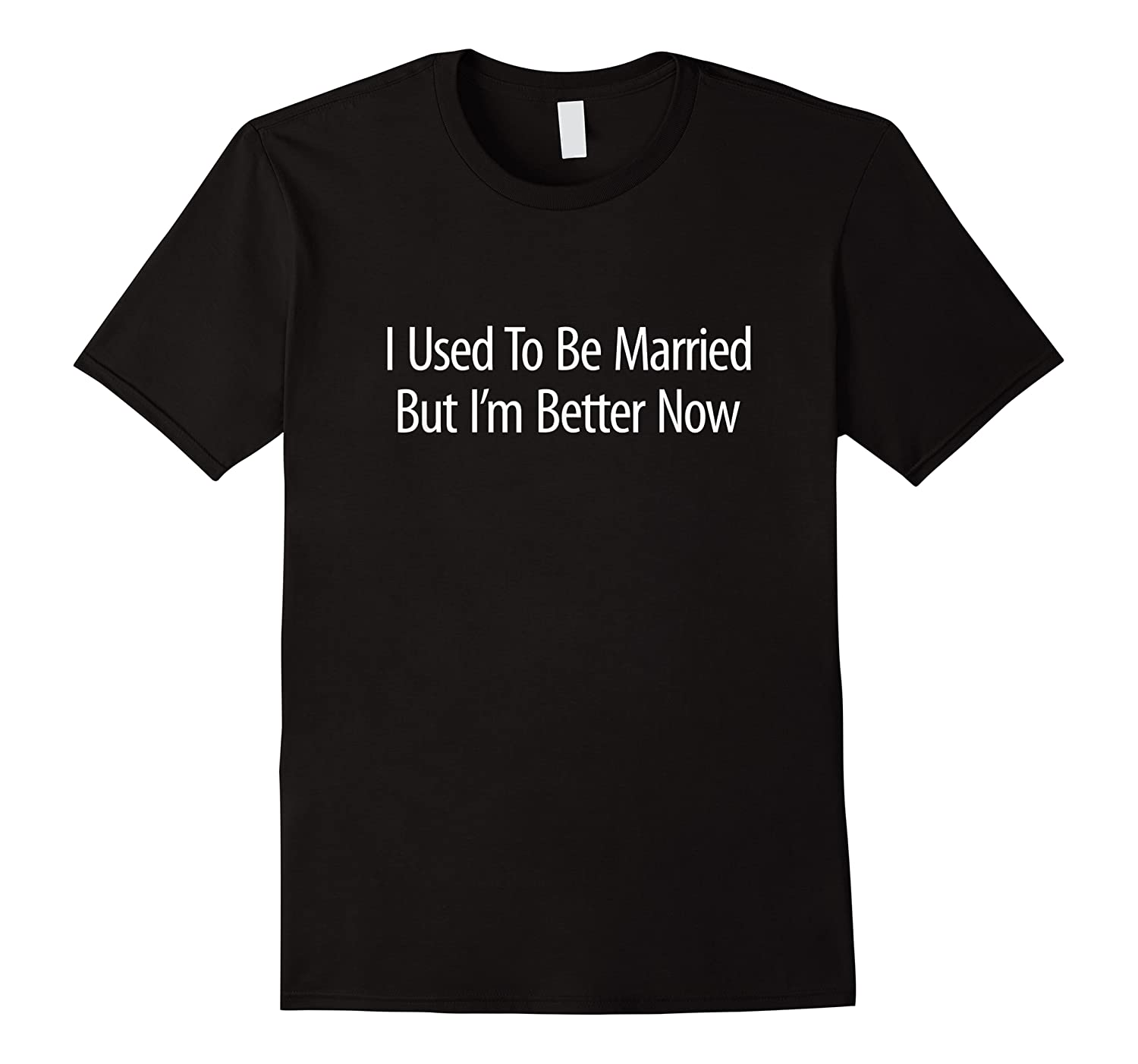 Used To Be Married But 'm Better Now Shirts