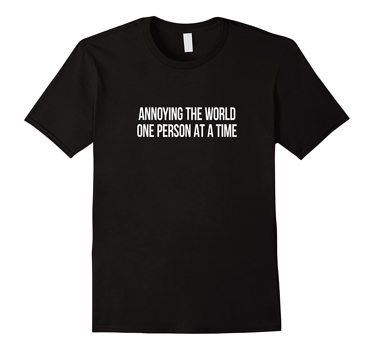 Annoying The World One Person At A Time Shirts