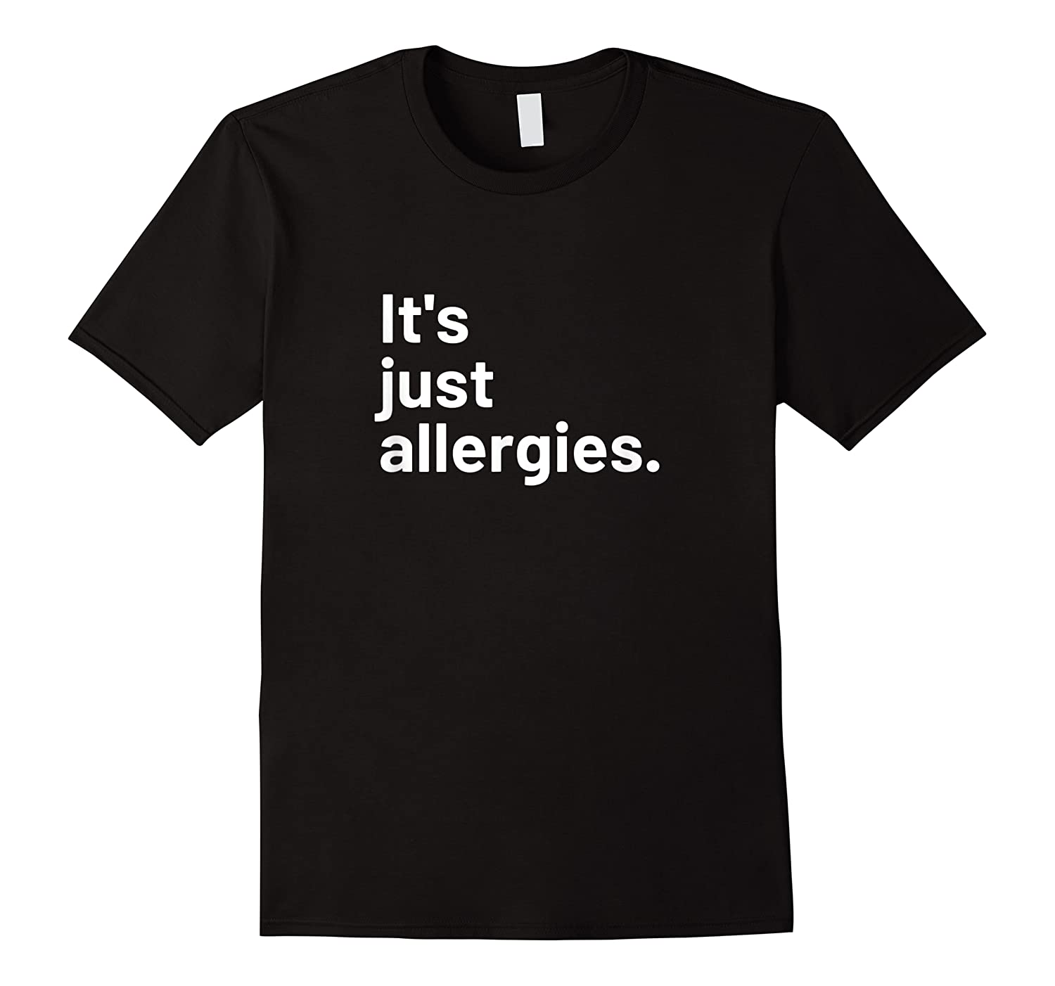 I'm Not Really Sick It's Just Allergies Shirts