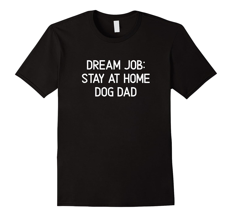 Funny, Dream Job Stay At Home Dog Dad, Joke Sarcastic Family Shirts