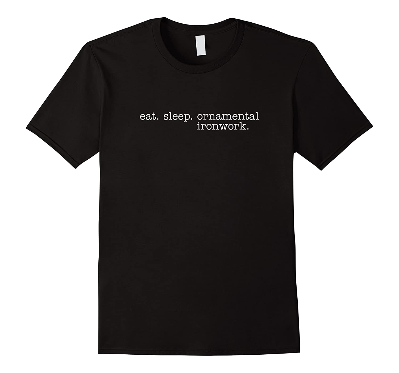 Eat Sleep Ornatal Ironwork T-shirt