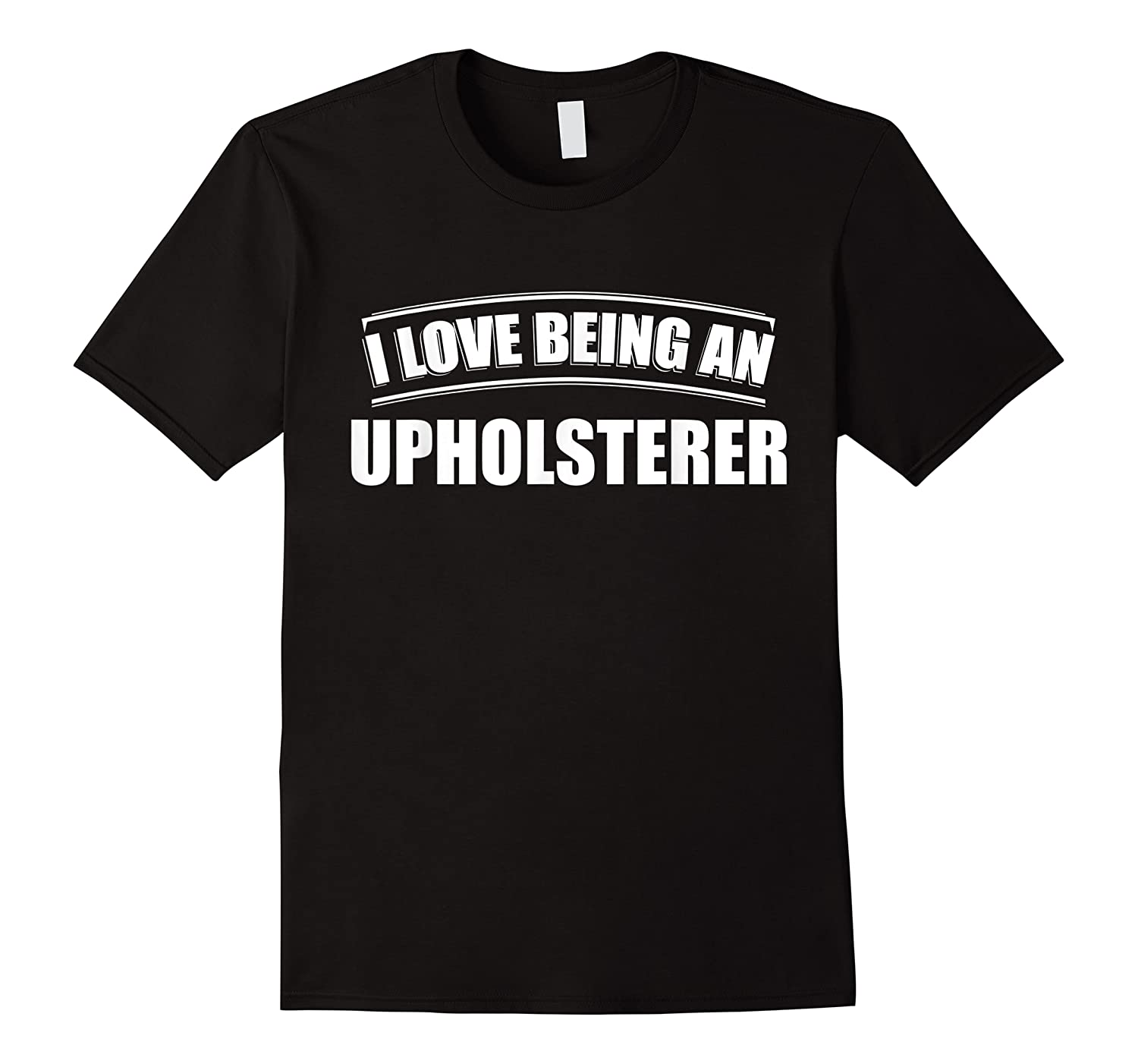 Love Being An Upholsterer Profession Occupation Job Shirts