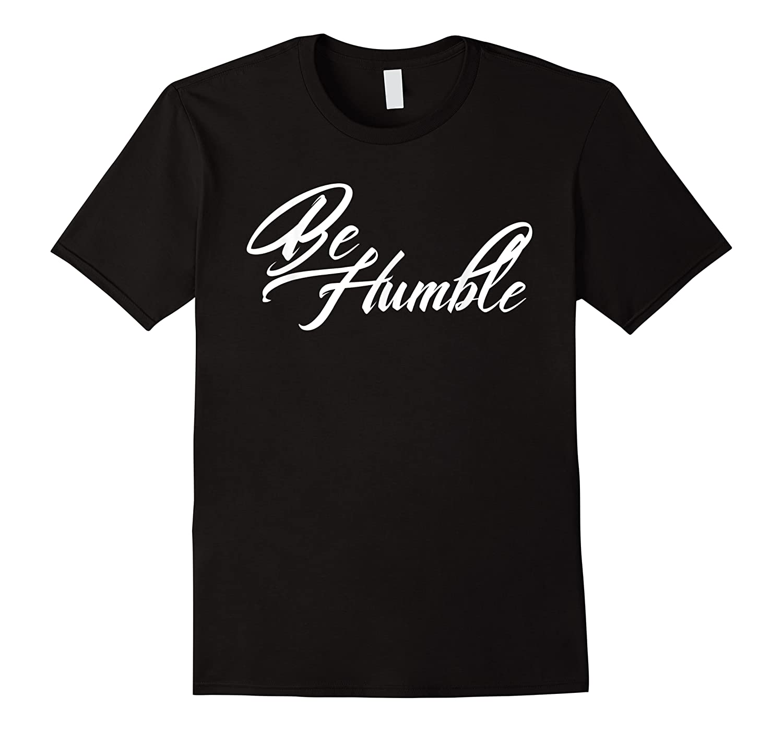 Be Humble Shirts