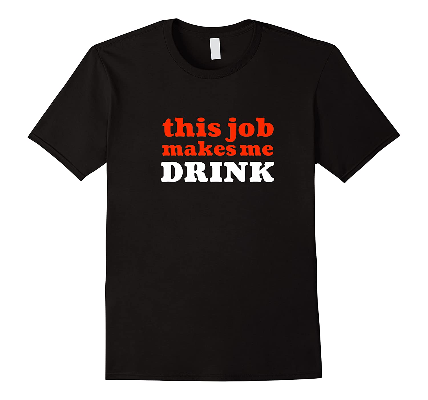 This Job Makes Me Drink Sarcastic Employees Workers Shirts