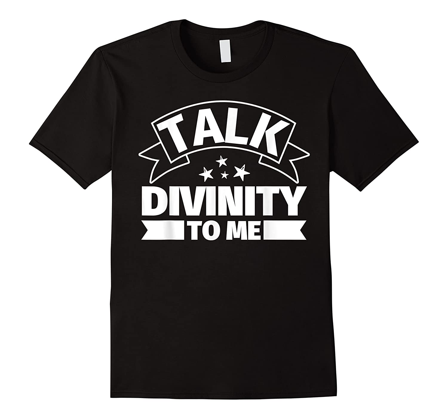 Divinity Funny Gifts Talk Divinity To Me Shirts
