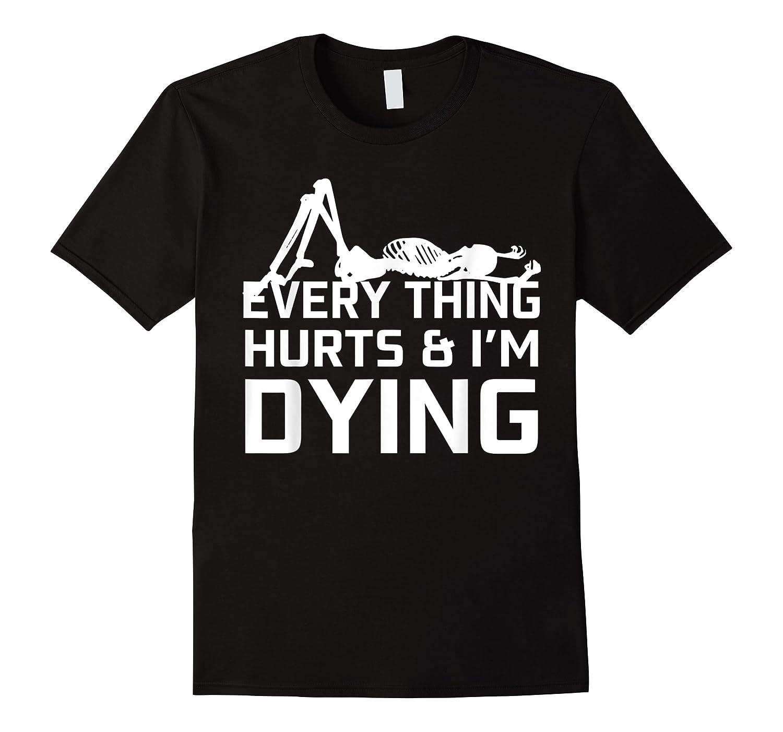 Everything Hurts I'm Dying Workout Funny Skeleton Shirts
