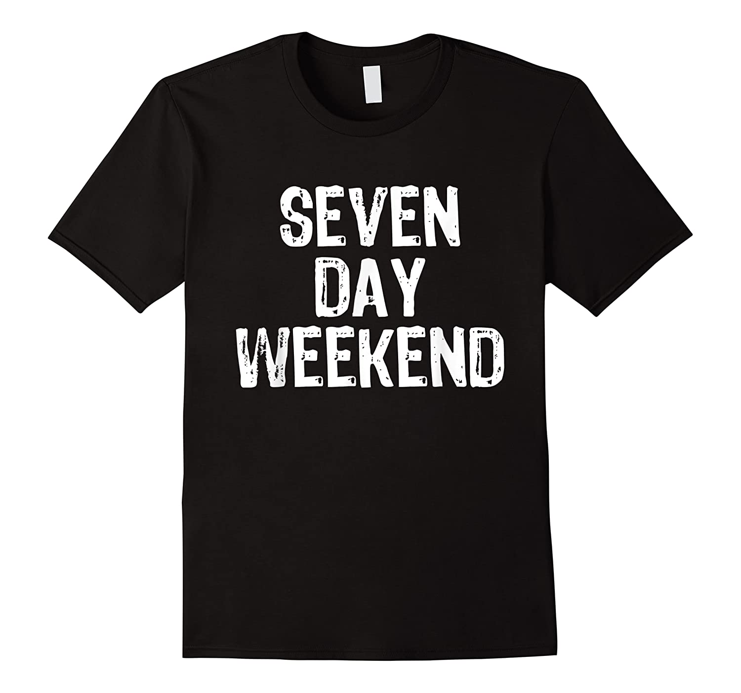 Seven Day Weekend Retired Retirement Vacation Funny Shirts