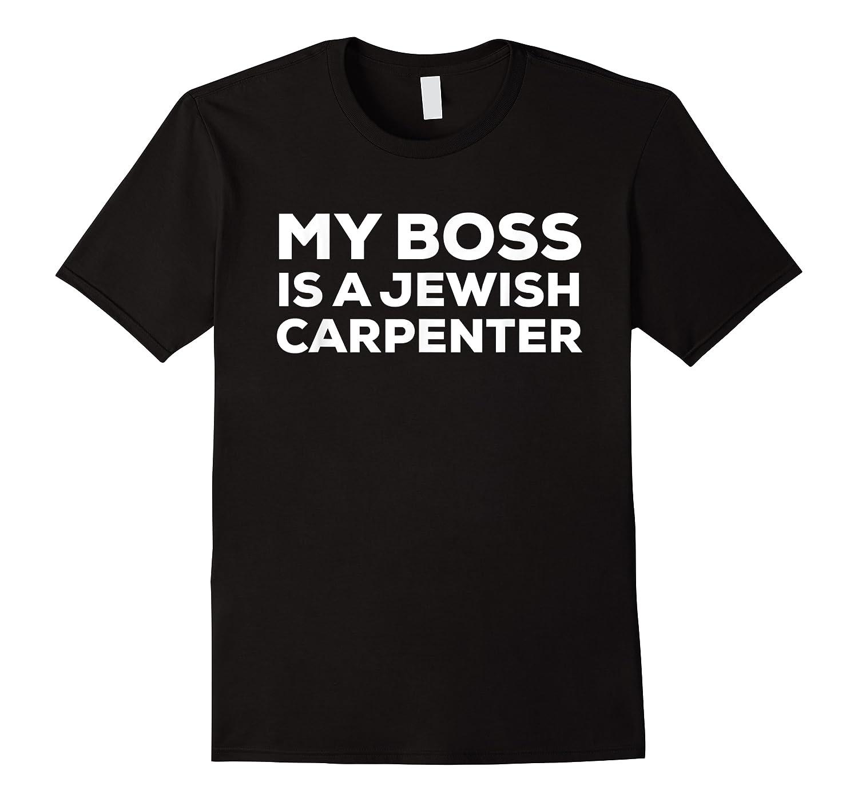 My Boss Is A Jewish Carpenter Funny Shirts