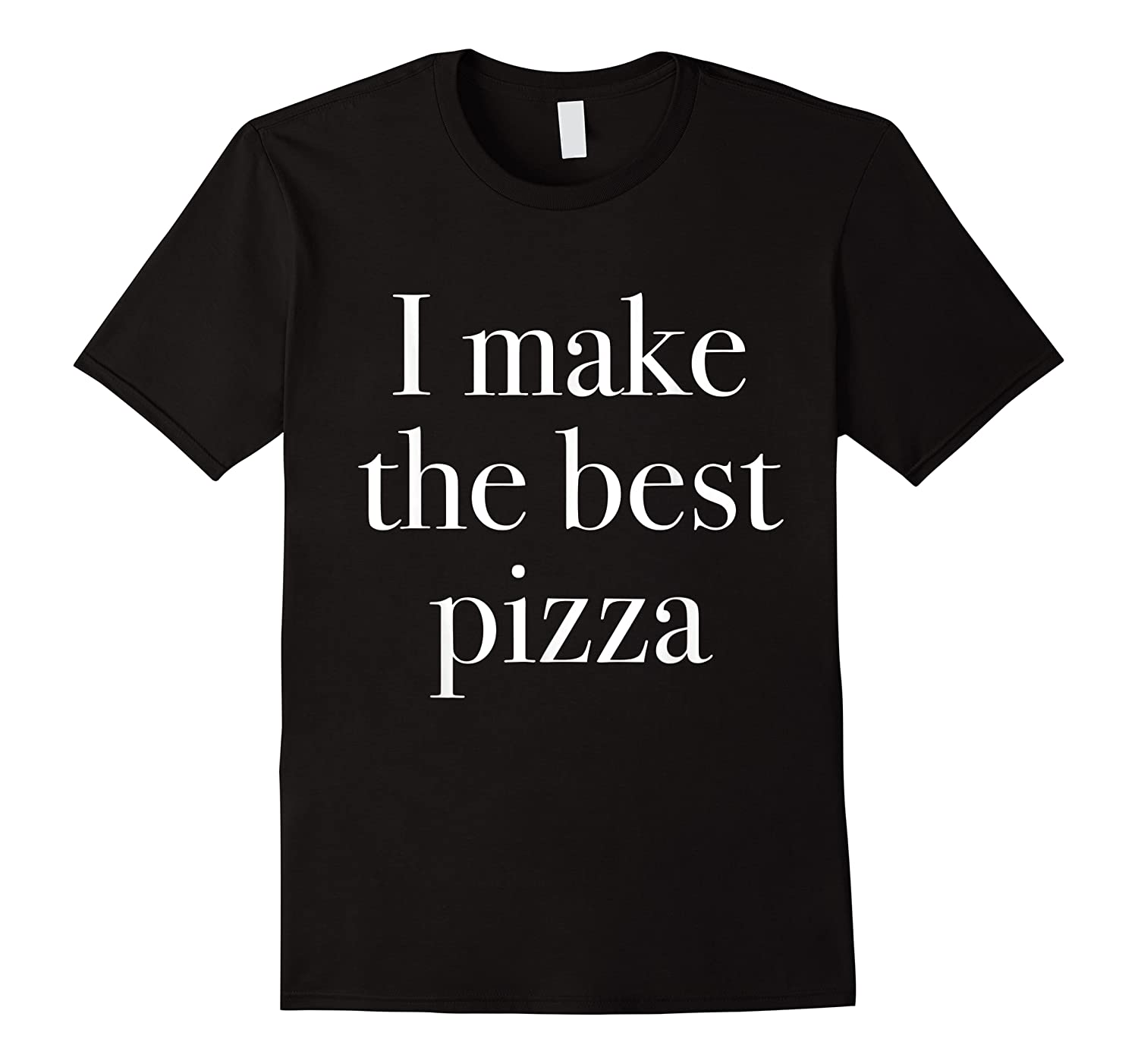 Make The Best Pizza Pizza Shop Owners Chef Makers Shirts