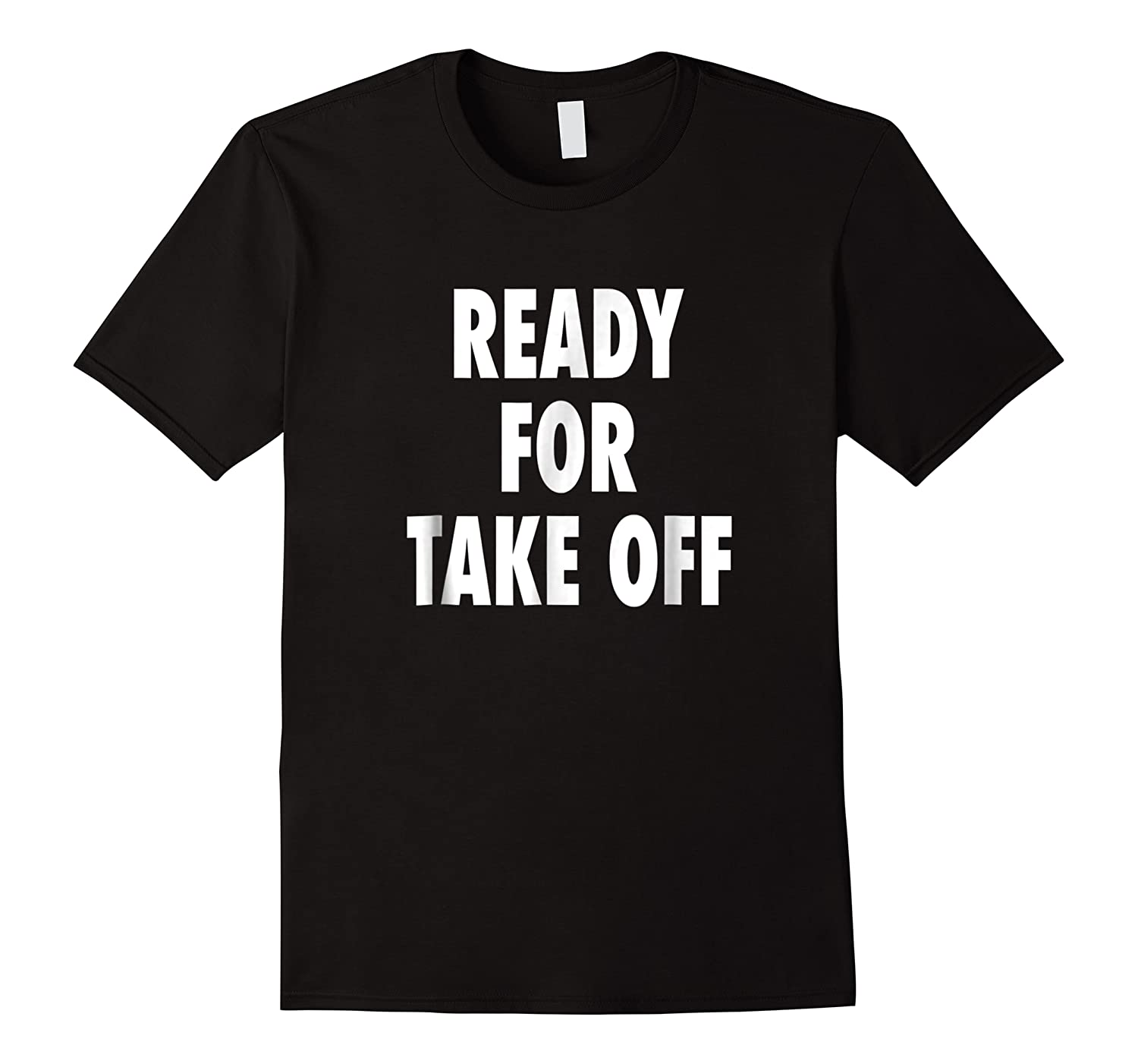 Ready For Take Off - Motivational Travel Vacay Quote T-shirt