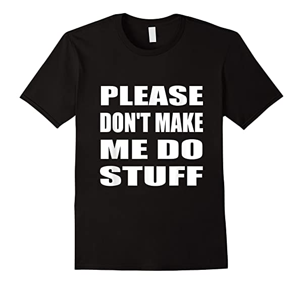 Please Don\\\'t Make Me Do Stuff Crappy Job Office T-shirt