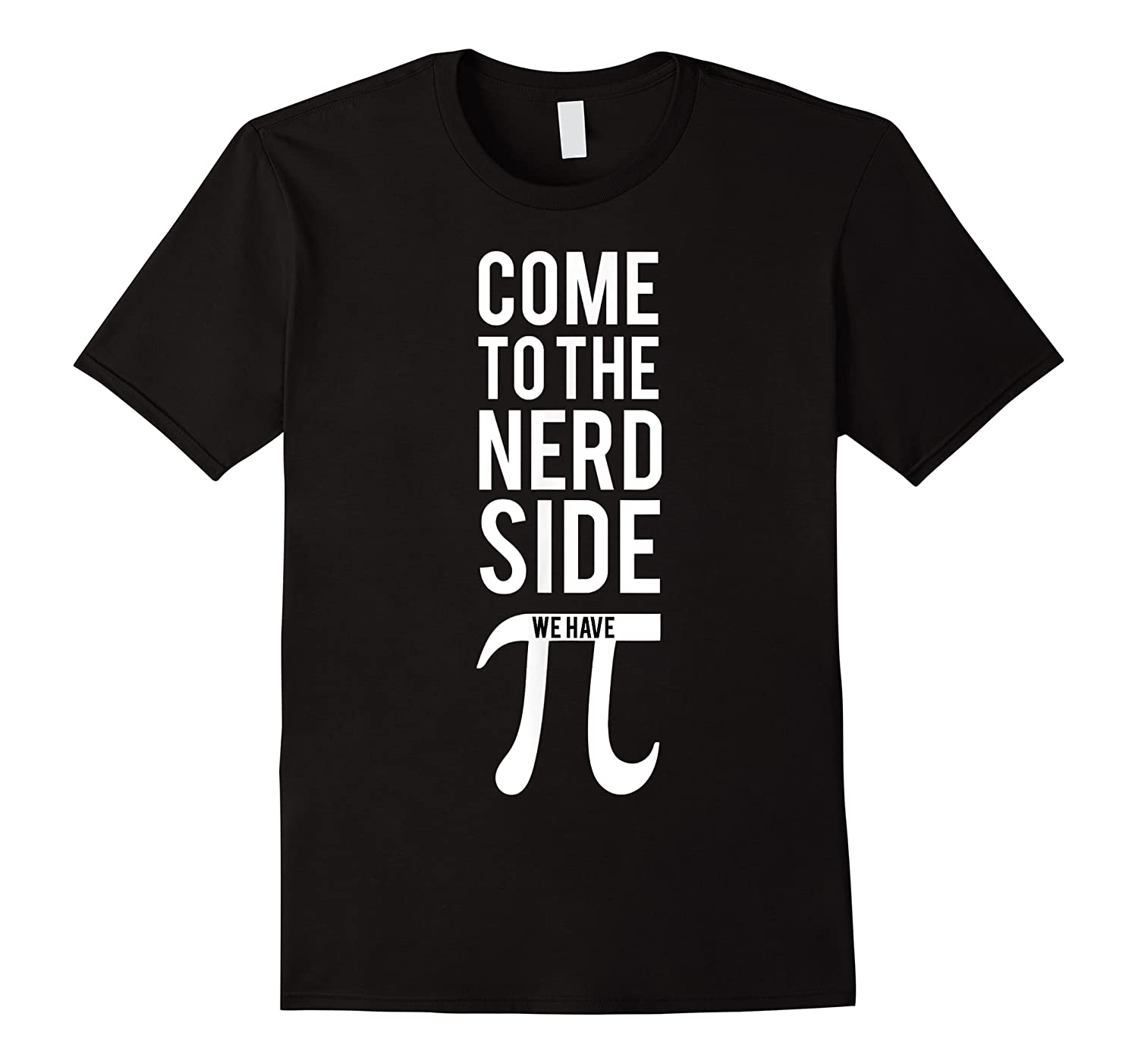 Love Science Come To The Nerd Side We Have Pi Dark Shirts