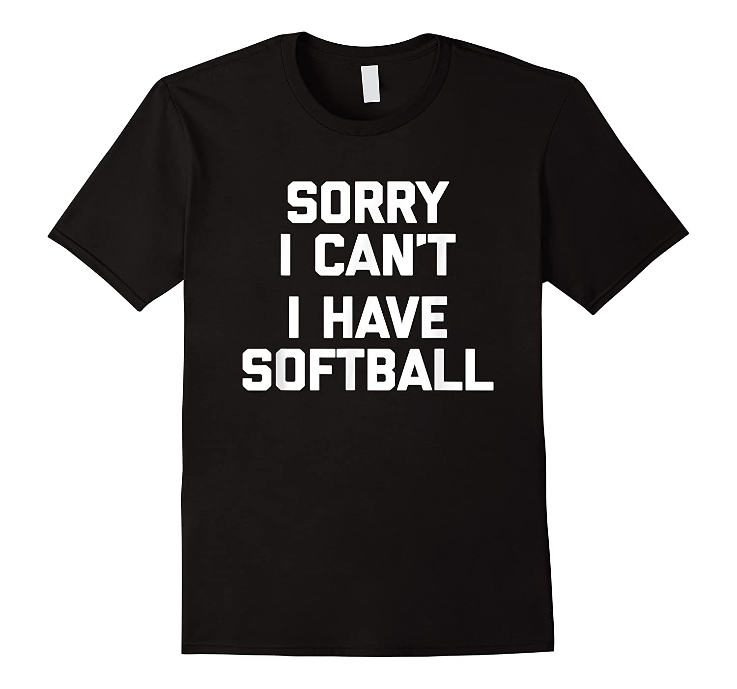 Sorry I Can't, I Have Softball Funny Saying Novelty Shirts