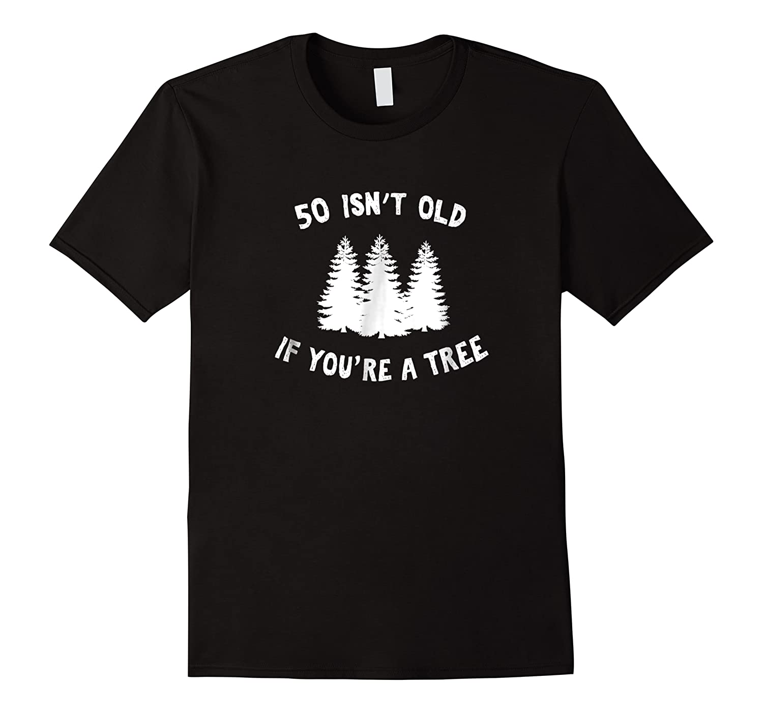 50 Isn't Old If You're A Tree Sarcastic Group Party Shirts