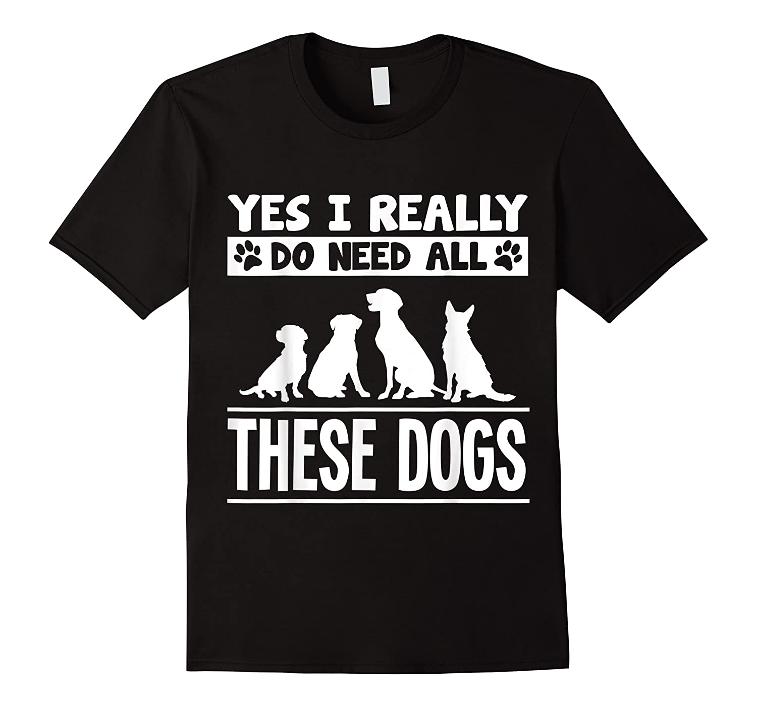 Yes I Really Do Need All These Dogs Dog For Lovers Shirts