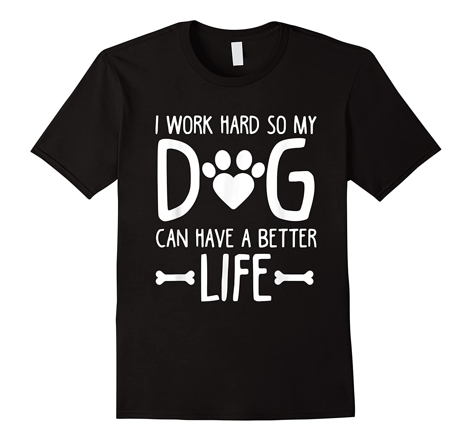 Work Hard So My Dog Can Have A Better Life Shirts