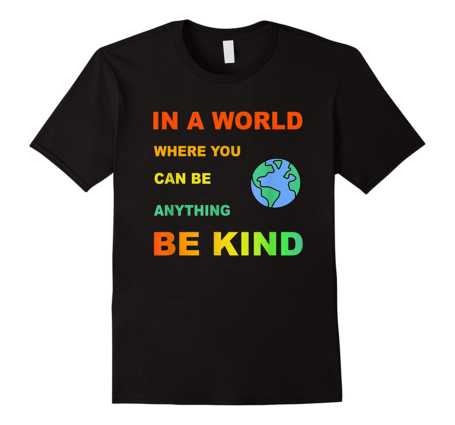 In A World Where You Can Be Anything Be Kind Gift Shirts