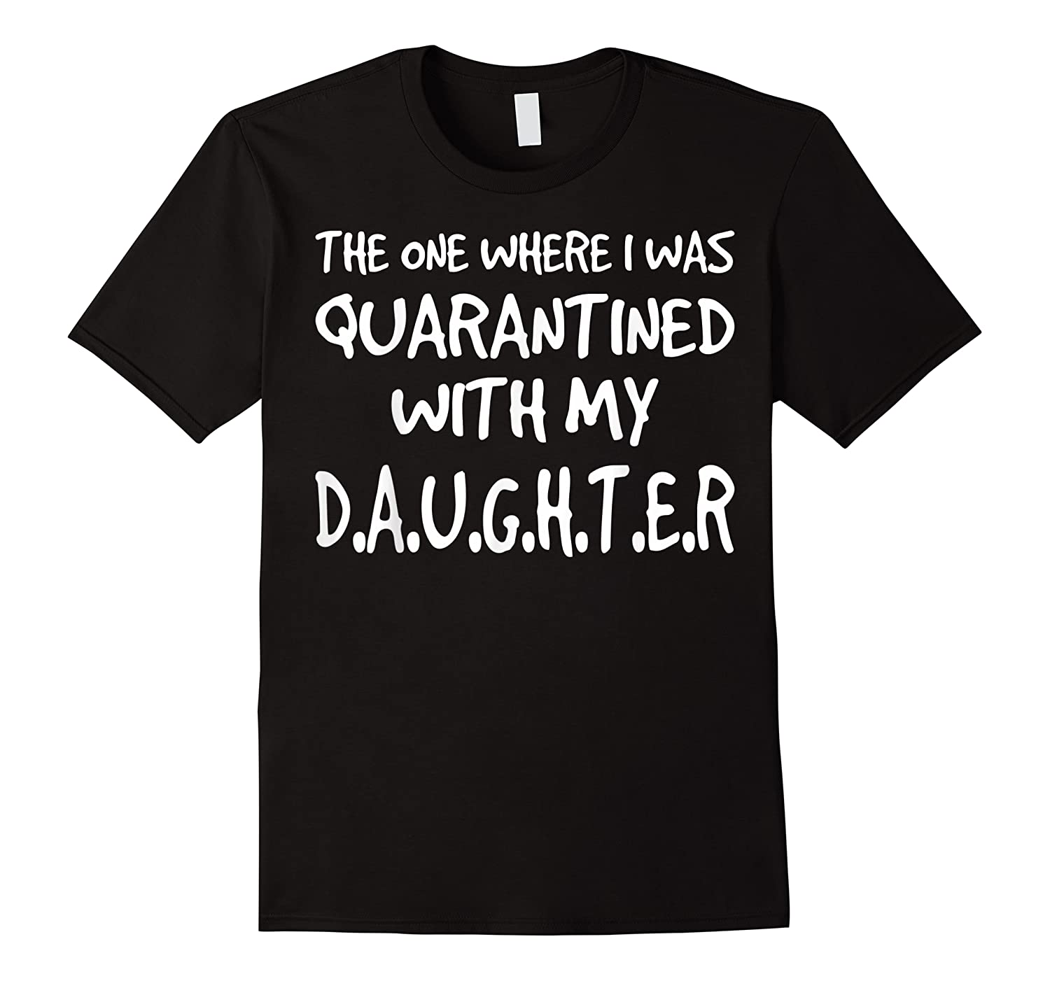 The One Where I Was Quarantined With My Daughter Shirts