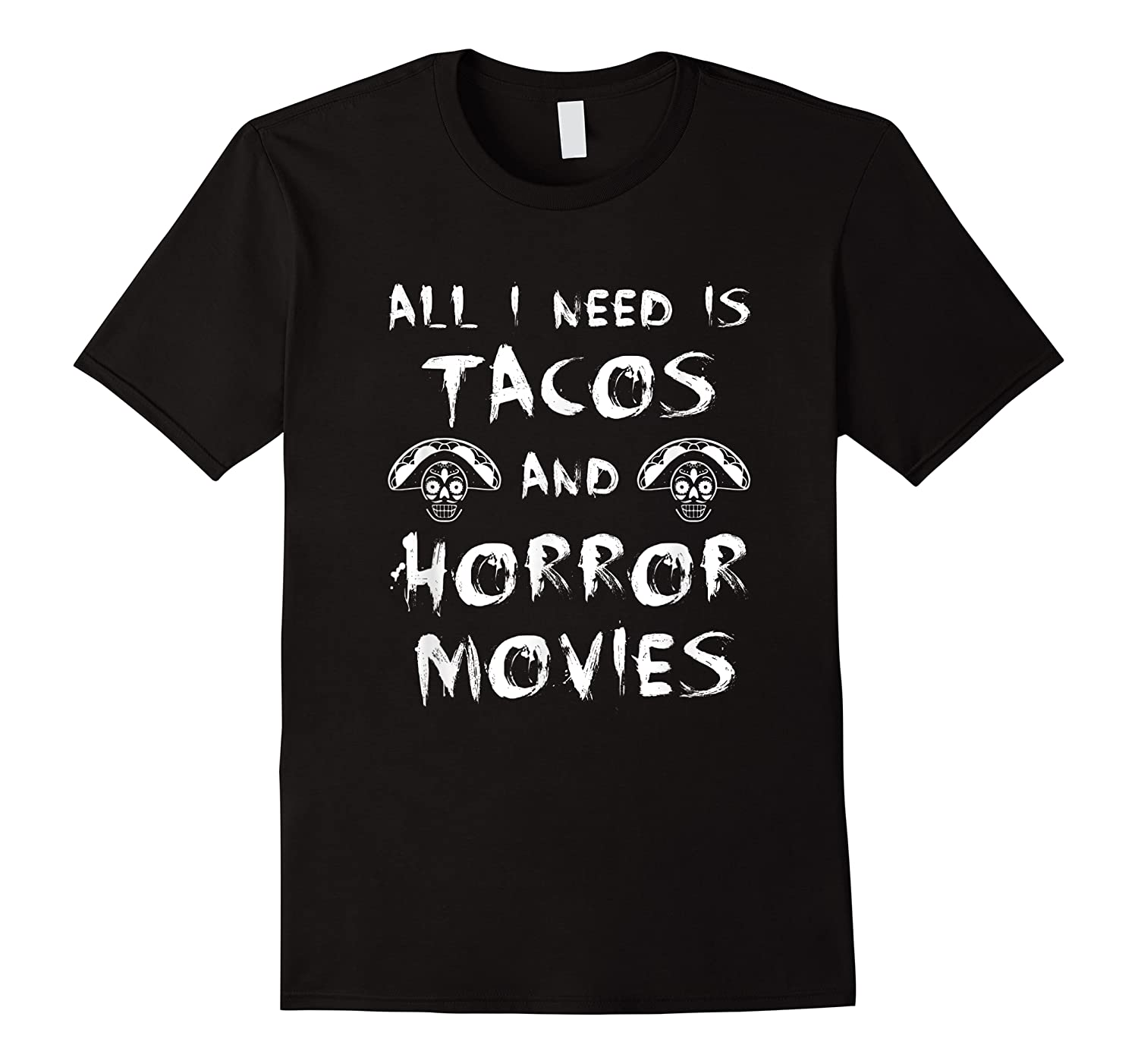 All I Need Is Tacos And Horror Movies Horror Shirts