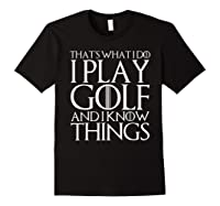 That's What I Do I Play Golf And I Know Things T-shirt Black