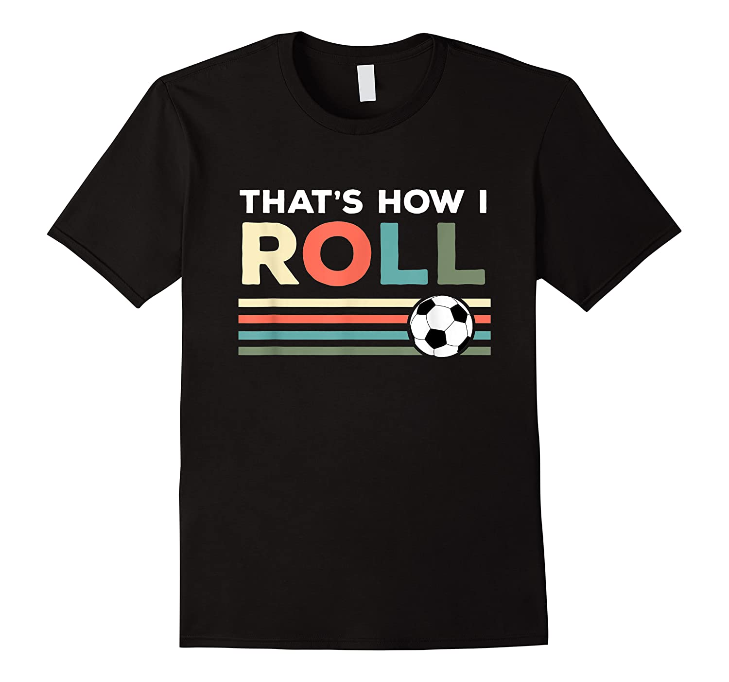 Soccer Lover T Shirt - That Is How I Roll T-shirt