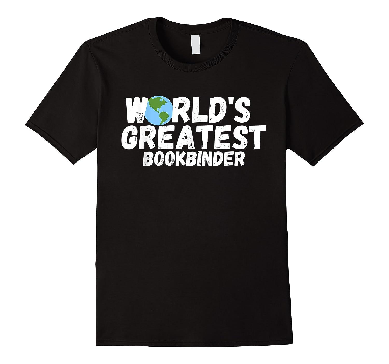 World's Greatest Bookbinder Gift Shirts
