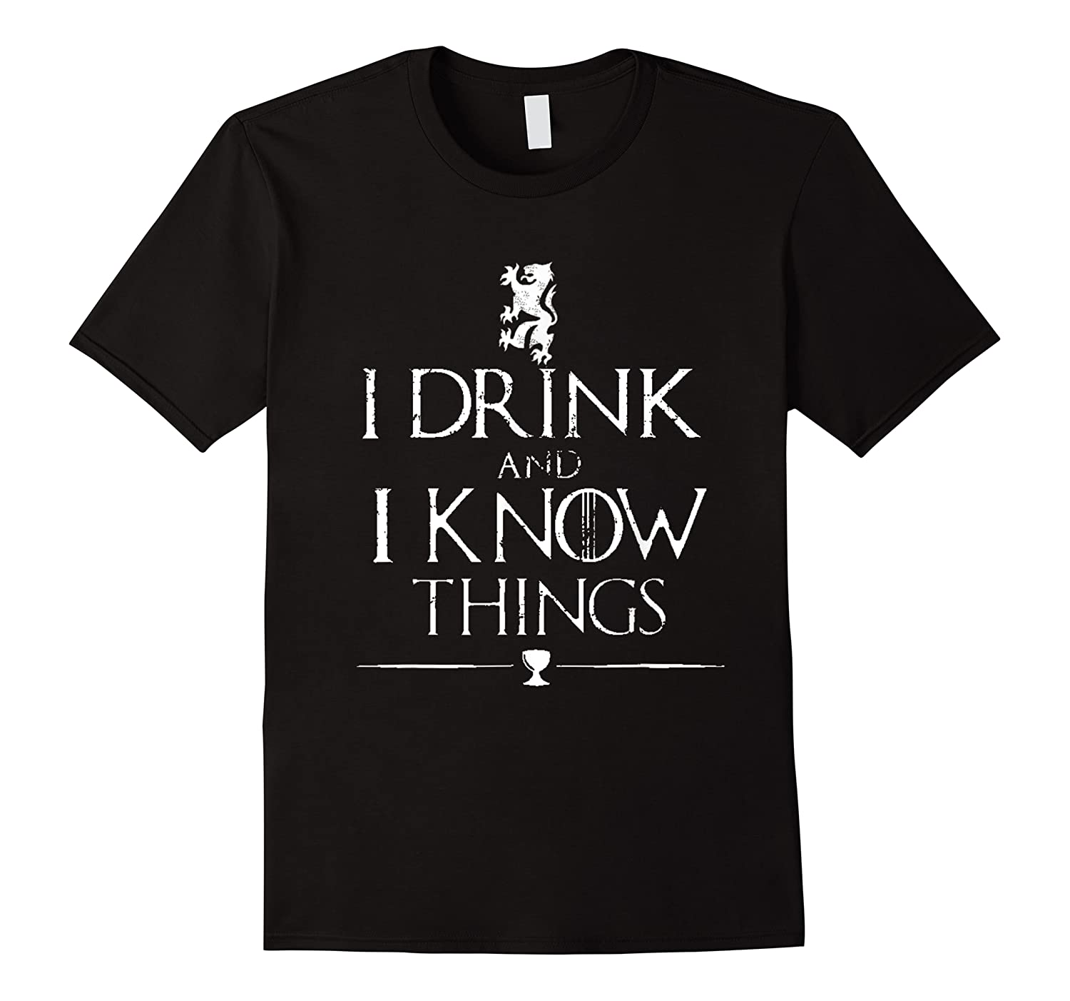 That's What I Do, I Drink And I Know Things Shirts