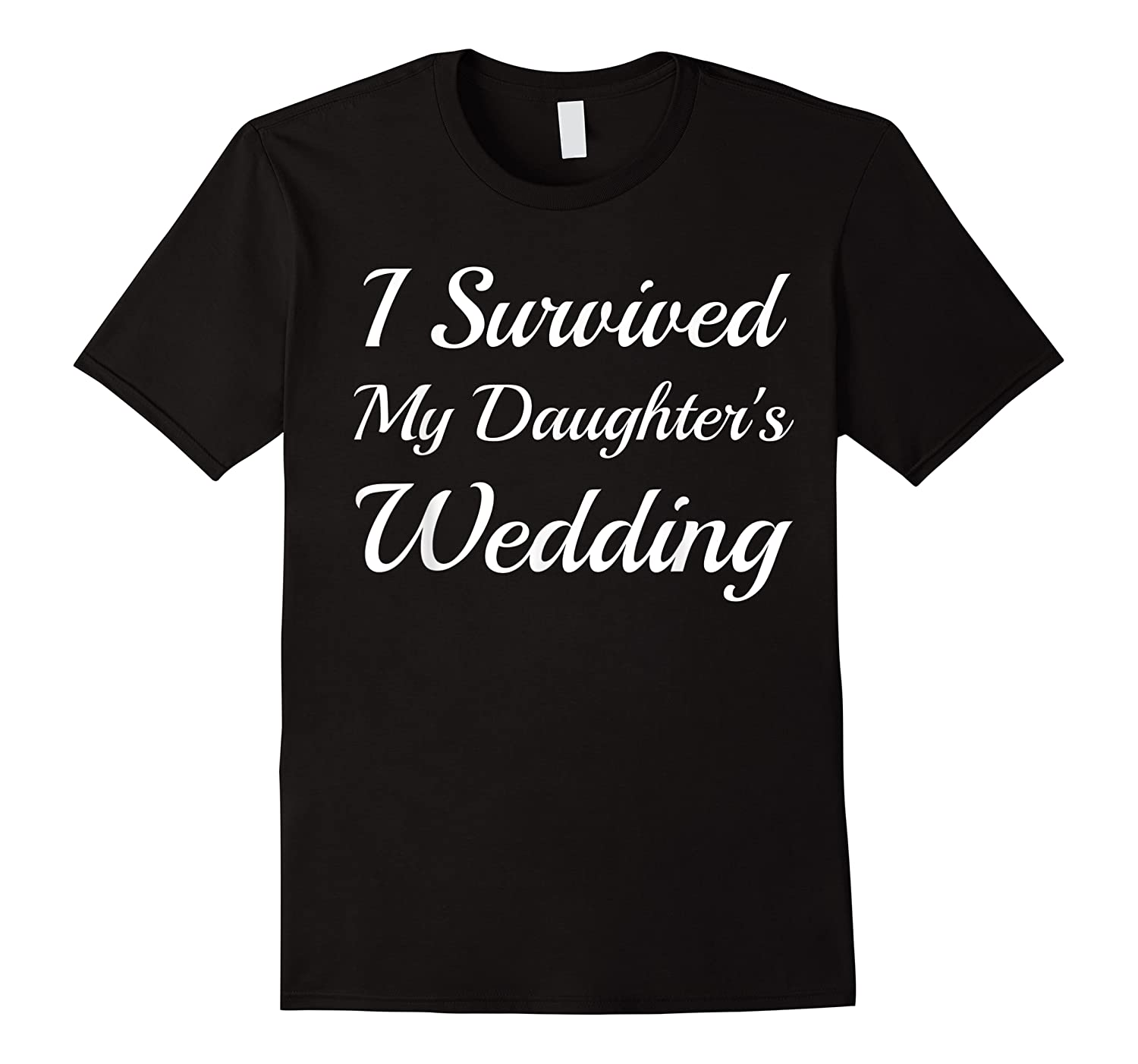 Survived My Daughter's Wedding Funny Bride Mom Dad Parents Shirts