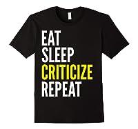 Critic Funny Gift Eat Sleep Criticize Repeat Shirts Black