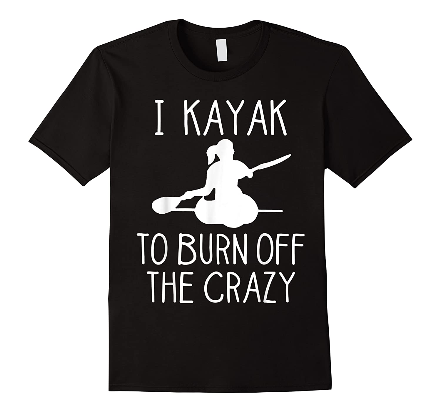 Kayak To Burn Off The Crazy Funny Gift For Shirts
