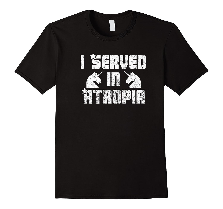 Served N Atropia Funny Atropia Veteran Meme Gift Shirts
