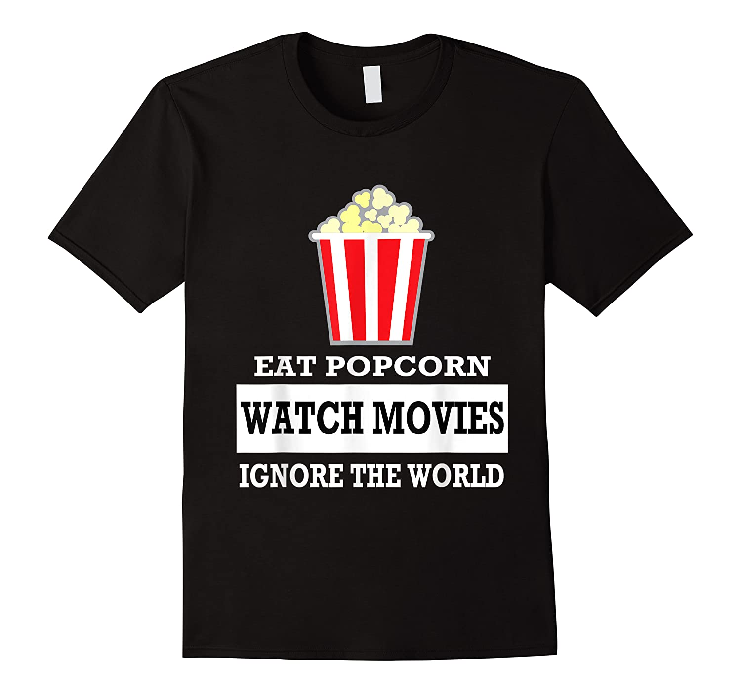 Eat Popcorn Watch Movies Ignore The World Movies Lovers Shirts