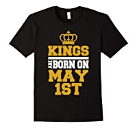 Kings Are Born On May 1st Birthday For Shirts Black