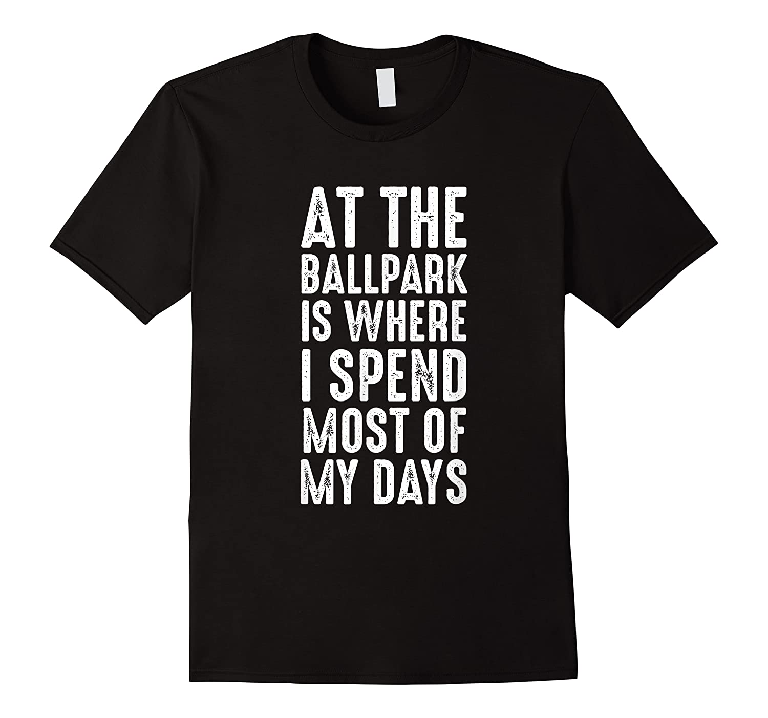 At The Ballpark Is Where I Spend Most Of My Days Baseball Shirts